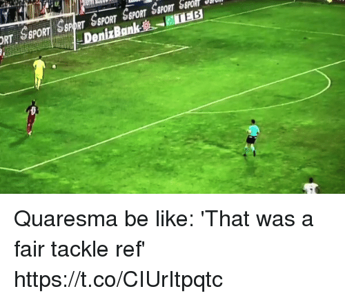 Be Like, Soccer, and Fair: Quaresma be like: 'That was a fair tackle ref' https://t.co/CIUrItpqtc