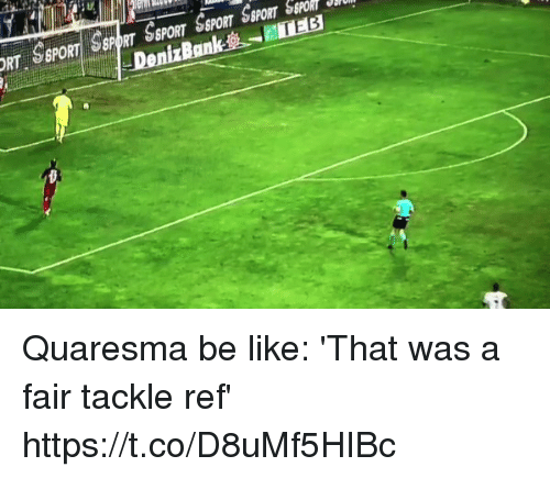 Be Like, Soccer, and Fair: Quaresma be like: 'That was a fair tackle ref' https://t.co/D8uMf5HIBc