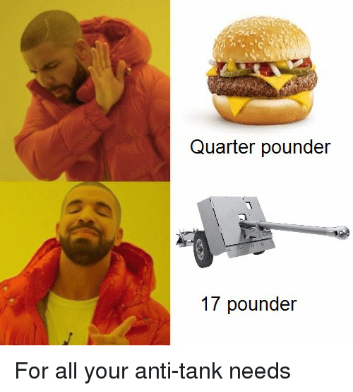 History, Anti, and Tank: Quarter pounder  17 pounder For all your anti-tank needs