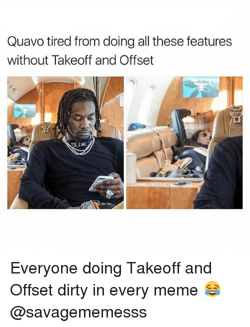 quavo tired from doing all these features without takeoff and 22945034 ✅ 25 best memes about offset offset memes,Offset Meme