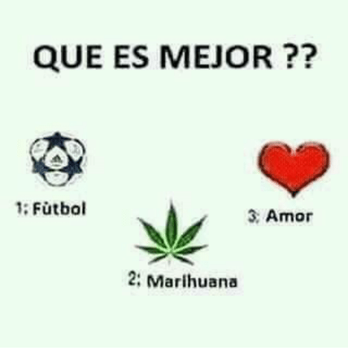 Que es mejor 1 futbol 3 amor 2 marihuana meme on me memes and que que es mejor 1 futbol 3 amor 2 malvernweather Choice Image