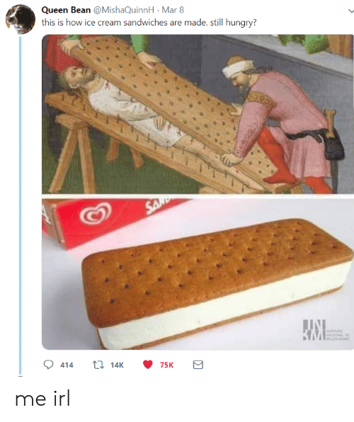 Hungry, Queen, and Ice Cream: Queen Bean @MishaQuinnH Mar 8  this is how ice cream sandwiches are made. still hungry? me irl