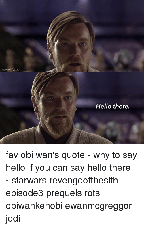 Queen Of Jakku Hello There Fav Obi Wan's Quote Why To Say Hello If Custom Download Smoking Wan Quotes