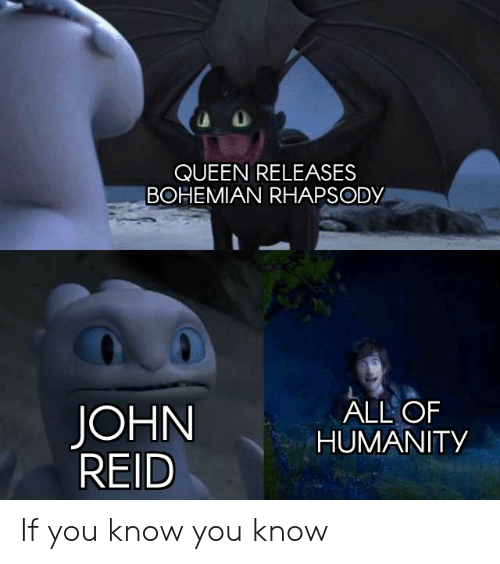QUEEN RELEASES BOHEMIAN RHAPSODY ALL OF HUMANITY JOHN REID if You