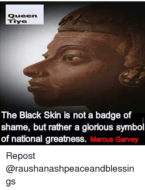 Queen The Black Skin Is Not A Badge Of Shame But Rather A Glorious