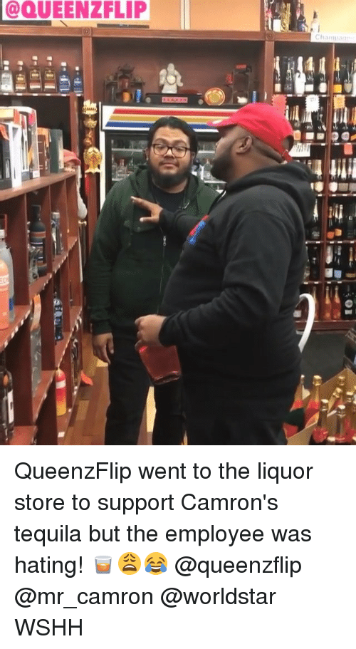 Memes, Worldstar, and Wshh: QUEENZFLIP QueenzFlip went to the liquor store to support Camron's tequila but the employee was hating! 🥃😩😂 @queenzflip @mr_camron @worldstar WSHH
