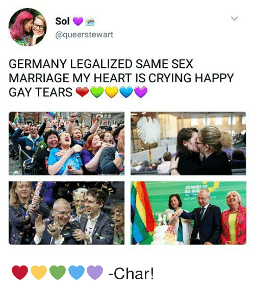Germany Legalized Same Sex Marriage My Heart Is Crying Happy Gay