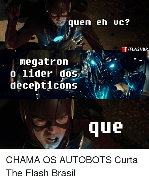 Memes, The Flash, and Brasil: quem eh uc?  Tf/FLASH BR  megatron  o lider dosed  decepticons  que CHAMA OS AUTOBOTS  Curta The Flash Brasil