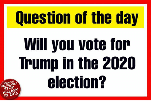 Facebook, Memes, and Trump: Question of the day  Will you vote for  Trump in the 2020  election?  FACEBOOK  STOP  HILLARY  IN 2016