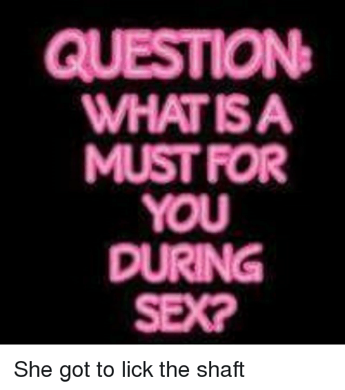Memes Sex And What Is Question What Is A Must For You During She Got To Lick The Shaft