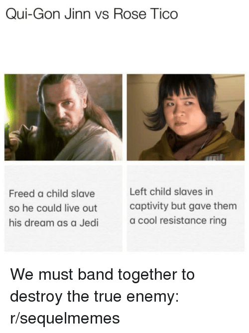 Qui-Gon Jinn vs Rose Tico Freed a Child Slave So He Could Live Out