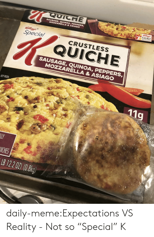 """Family, Frozen, and Meme: QUICHE  SAUSAGE,QUINOA, PEPPERS  MOZZARELLA&ASIAGO  FAMILY  REWARDS  Special  CRUSTLESS  QUICHE  SAUSAGE, QUINOA, PEPPERS  MOZZARELLA & ASIAGO  KEEP FROZEN  119  ICHES  B 122 02) (0.8kg) daily-meme:Expectations VS Reality - Not so """"Special"""" K"""