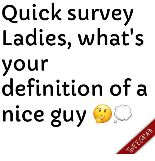 quick survey ladies what s your definition of a nice guy