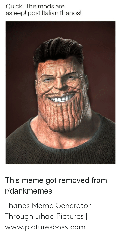 Quick! The Mods Are Asleep! Post Italian Thanos! This Meme