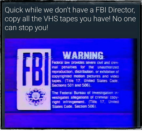 Quick While We Don't Have a FBI Director Copy All the VHS