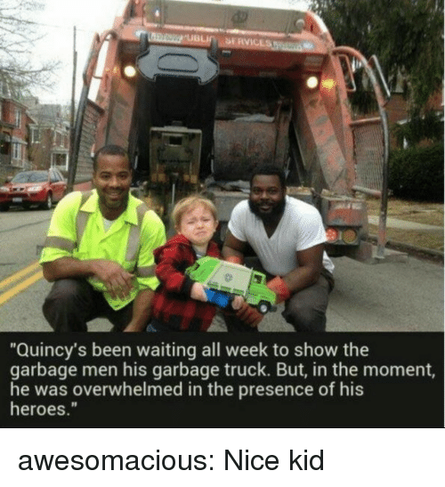 "Tumblr, Blog, and Heroes: ""Quincy's been waiting all week to show the  garbage men his garbage truck. But, in the moment,  he was overwhelmed in the presence of his  heroes."" awesomacious:  Nice kid"