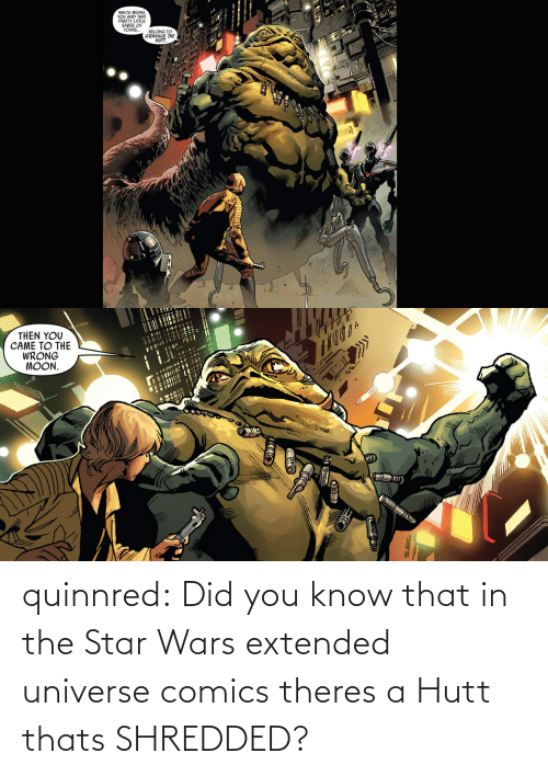 Star Wars, Tumblr, and Blog: quinnred:  Did you know that in the Star Wars extended universe comics theres a Hutt thats SHREDDED?