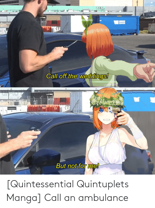 Quintessential Quintuplets Manga Call An Ambulance Anime Meme On Me Me For a job as a tourist guide, but i wasn't successful. quintessential quintuplets manga call