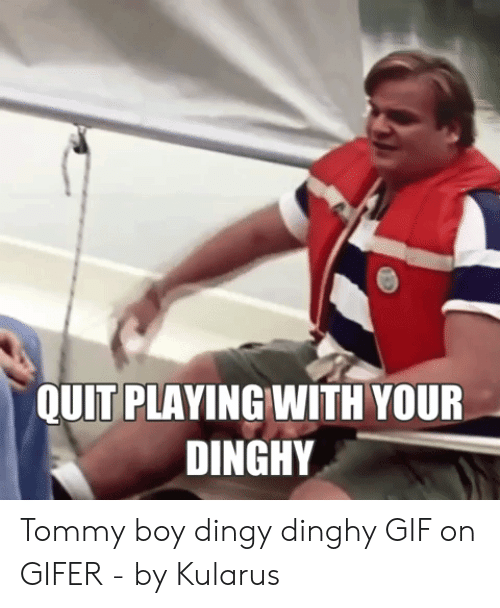 QUIT PLAYING WITH YOUR DINGHY Tommy Boy Dingy Dinghy GIF on