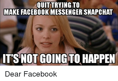 quittrying to make facebook messenger snapchat its not going to 9342509 ✅ 25 best memes about satire memes satire memes,Facebook Messenger Meme