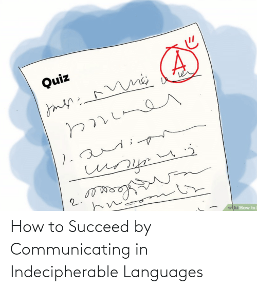 How To, Quiz, and Wiki: Quiz  ).  2.  wiki How to How to Succeed by Communicating in Indecipherable Languages
