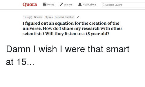 Quora Home Notifications Search Quora Answer 5 Age Science Physics