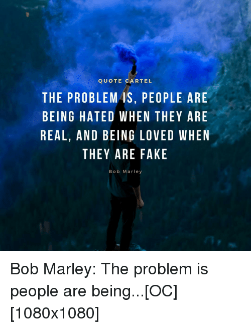 Quote Cartel The Problem Is People Are Being Hated When They Are
