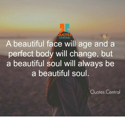 QUOTE CENTRAL a Beautiful Face Will Age and a Perfect Body ...
