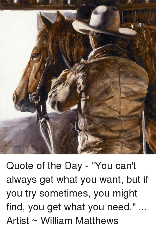 Quote Of The Day You Cant Always Get What You Want But If You