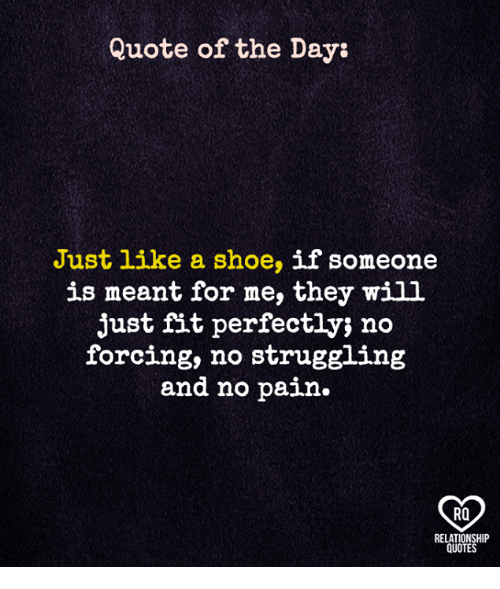 Quote Of The Day Just Like A Shoe If Someone Is Meant For Me They