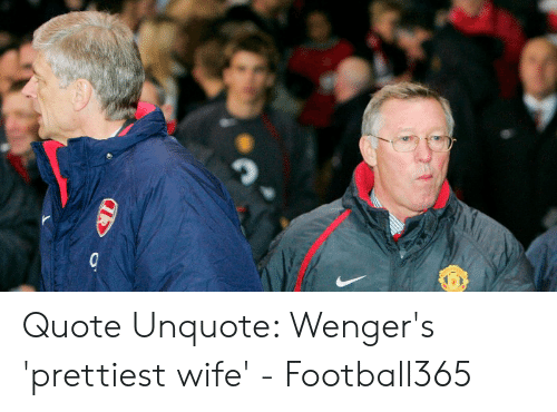 Quote Unquote Wengers Prettiest Wife Football365 Wife Meme On