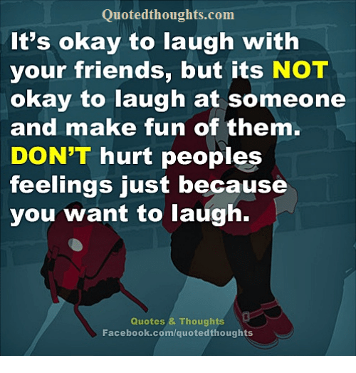 Quotedthoughtscom Its Okay To Laugh With Your Friends But Its Not