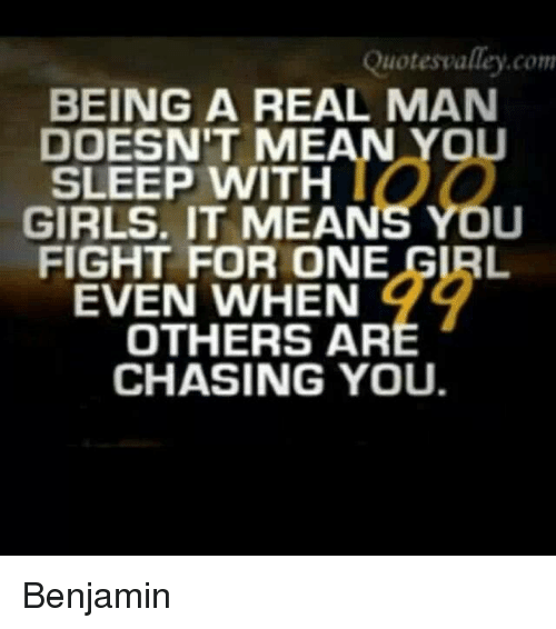 Quotes Alley Corn Being A Real Man Doesnt Mean You Sleep With Girls