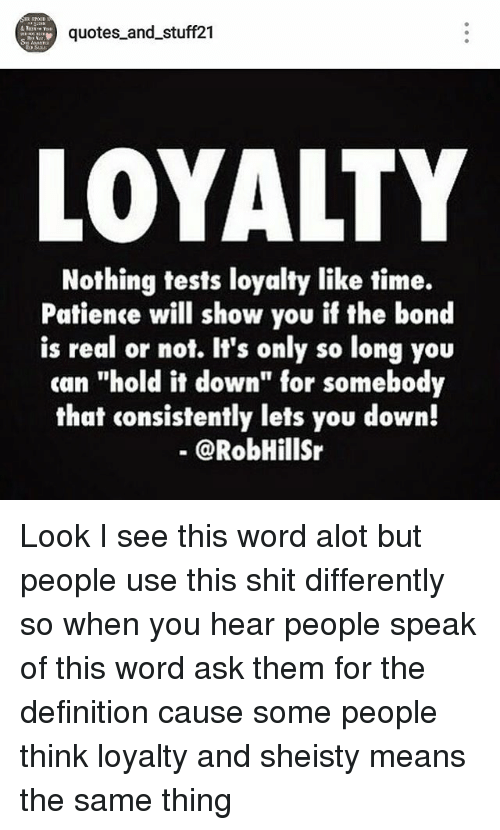 Quotes And Stuff21 Nothing Tests Loyalty Like Time Patience Will