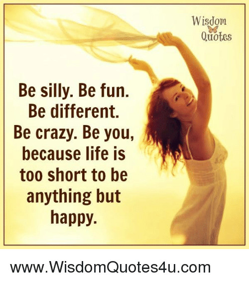 Quotes Be Silly Be Fun Be Different Be Crazy Be You Us Is Too Short