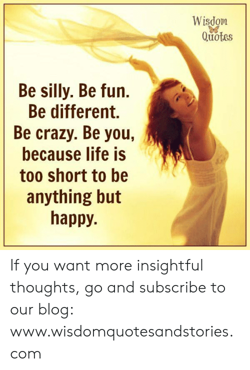 Quotes Be Silly Be Fun Be Different Be Crazy Be You Because ...
