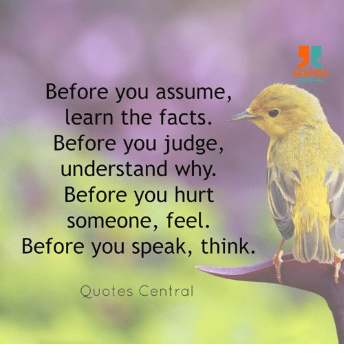 Quotes Before You Assume Learn The Facts Before You Judge Understand