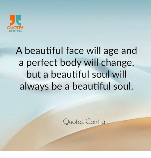 QUOTES CENTRAL A Beautiful Face Will Age And A Perfect Body Will Interesting Beautiful Soul Quotes