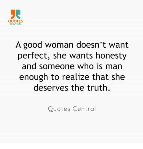 Quotes Central A Good Woman Doesnt Want Perfect She Wants Honesty