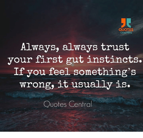 Quotes Central Always Always Trust Your First Gut Instincts If You