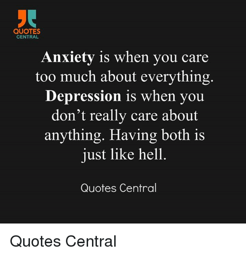 Anxiety And Depression Quotes New Quotes Central Anxiety Is When You Care Too Much About Everything