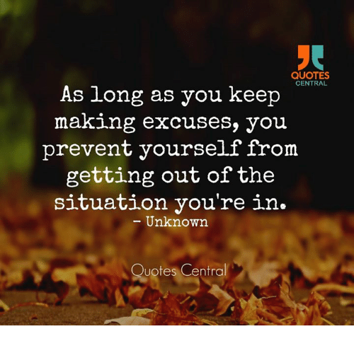 Excuses Quotes | Quotes Central As Long As You Keep Making Excuses You Prevent