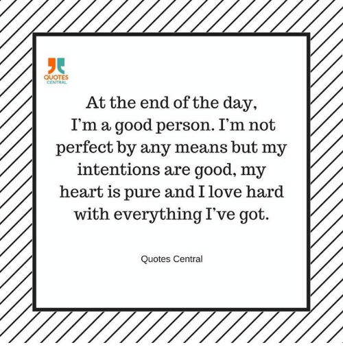 Quotes Central At The End Of The Day Im A Good Person Im Not