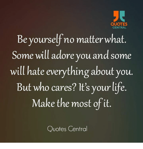 Quotes Central Be Yourself No Matter What Some Will Adore You And