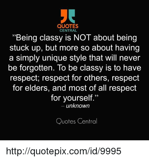 Quotes Central Being Classy Is Not About Being Stuck Up But More So