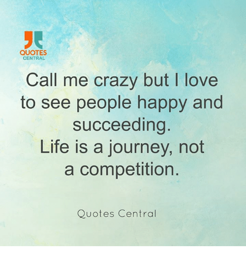 Succeeding Quotes Gorgeous Quotes Central Call Me Crazy But L Love To See People Happy And