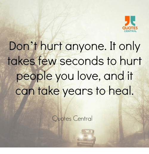 Quotes Central Dont Hurt Anyone It Only Takes Few Seconds To Hurt