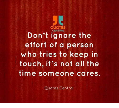 Quotes Central Dont Ignore The Effort Of A Person Who Tries To Keep