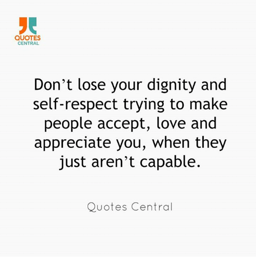 QUOTES CENTRAL Don't Lose Your Dignity And SelfRespect Trying To Amazing Quotes Respect