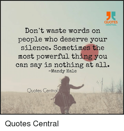 QUOTES CENTRAL Don't Waste Words Om People Who Deserve ...